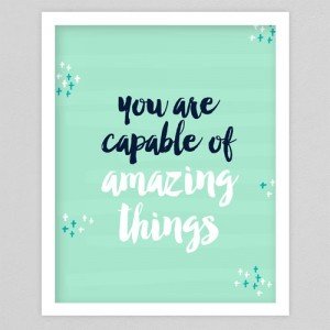 You are capable of amazing things - art print by creatively daring